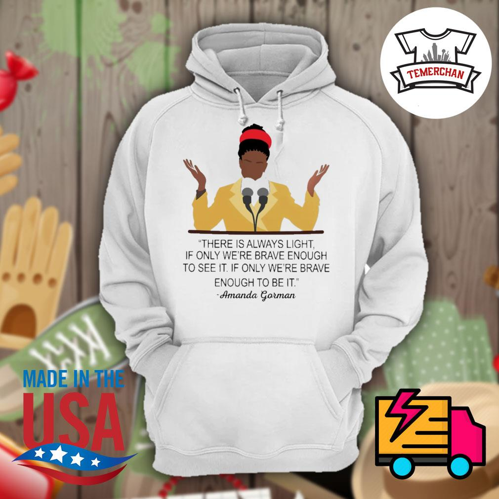 There is always light if only we're brave enough to see it if only we're brave enough to be it Amanda Gorman s Hoodie