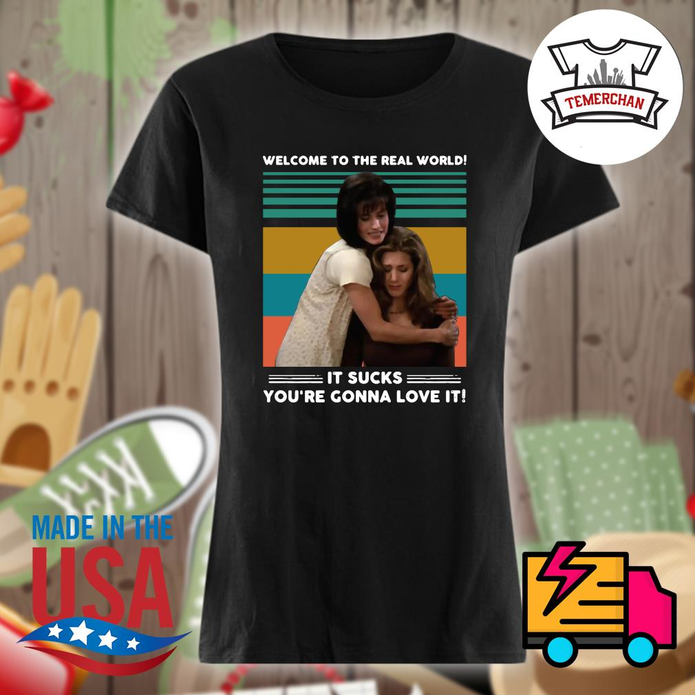 Welcome to the real world it sucks you're gonna love it Vintage s Ladies t-shirt