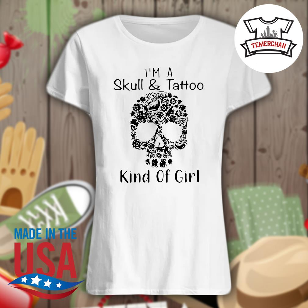 I'm a Skull and Tattoo kind of girl s Ladies t-shirt