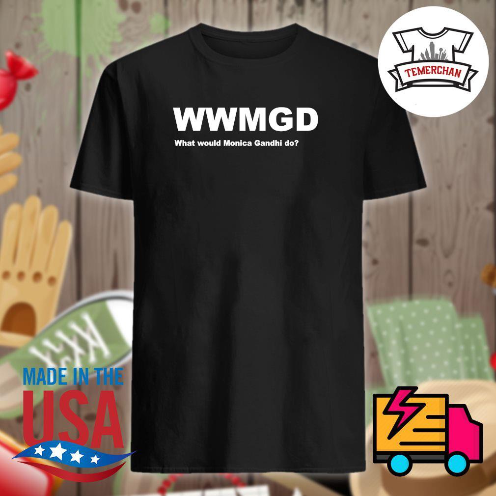 WWMGD what would monica gandhi do shirt