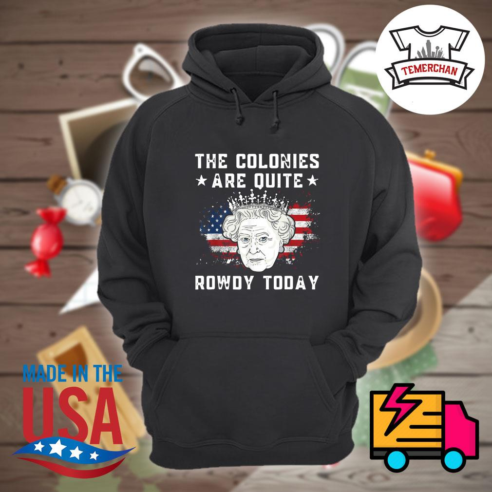 The Colonies are quite Rowdy today s Hoodie