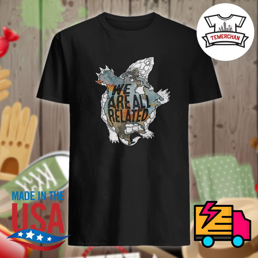 Turtle we are all related shirt