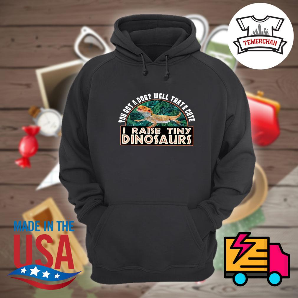 You got a dog well that's cute I raise tiny Dinosaurs s Hoodie