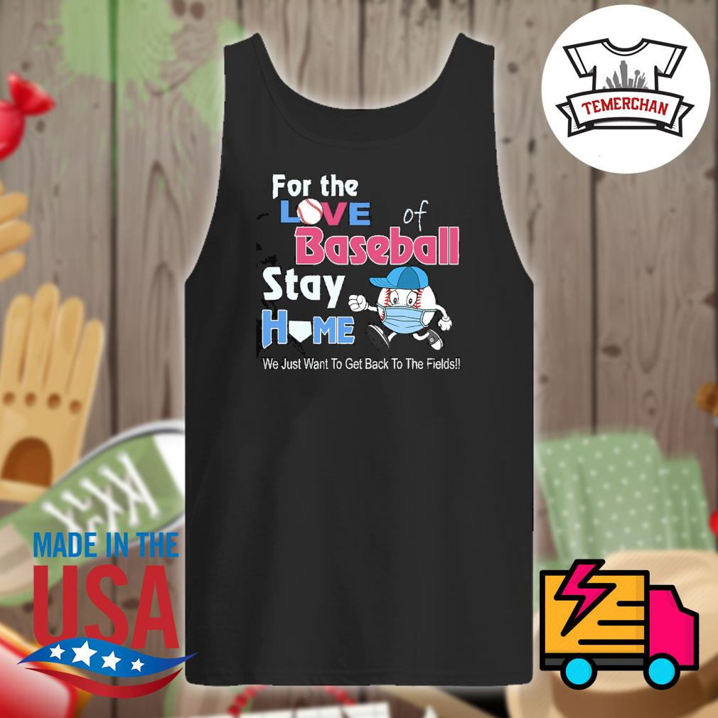 Coronavirus For the love of baseball stay home we just to get back to the fields s Tank-top