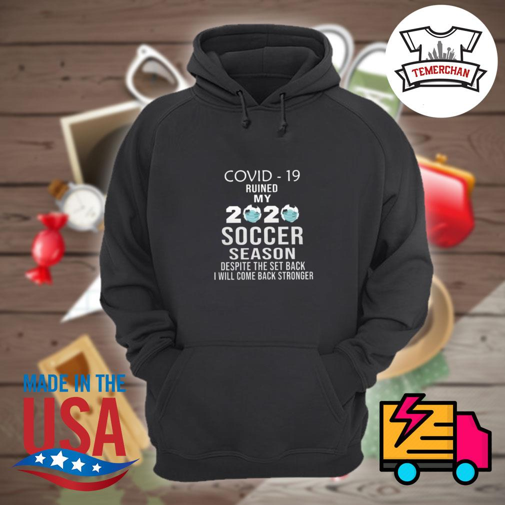 Covid 19 ruined my 2020 soccer season despite the set back I will come back stronger s Hoodie