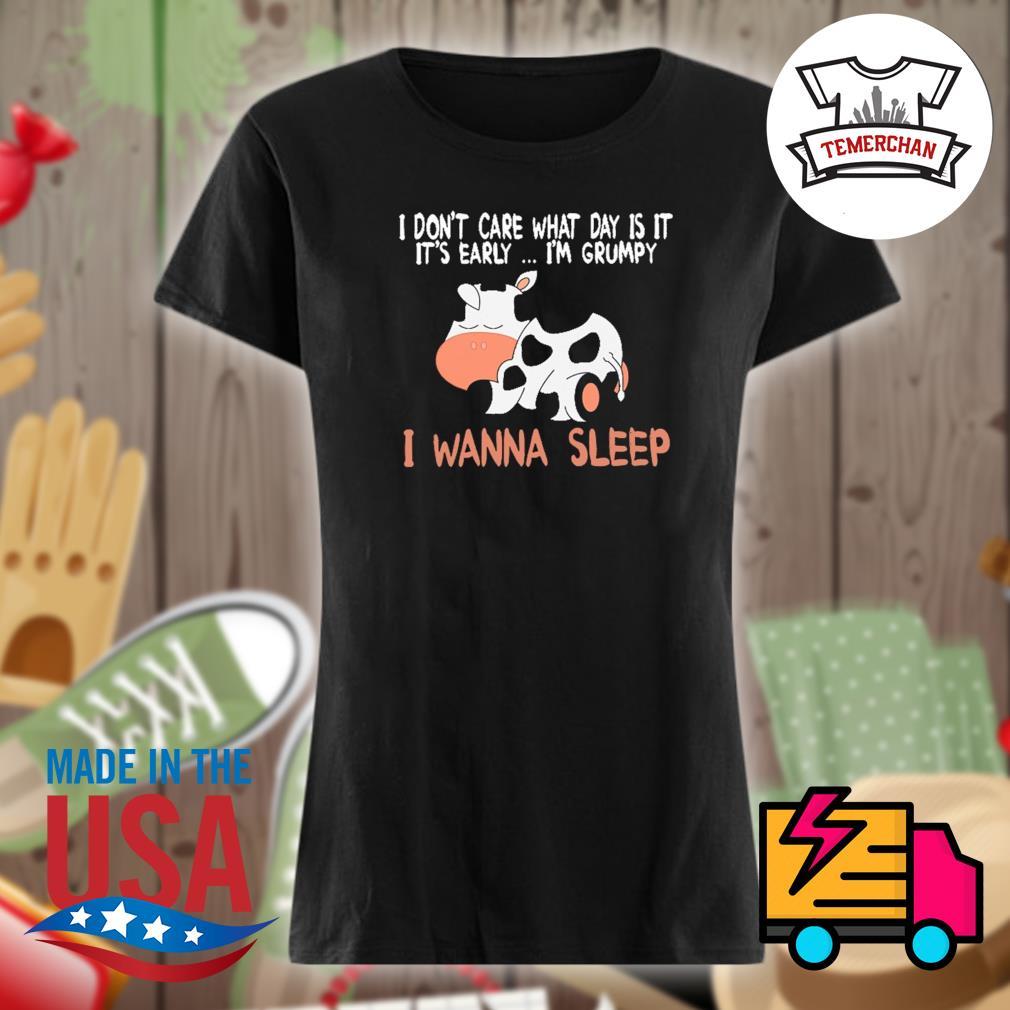 Cows I don't care what day is ita it's early I'm grumpy I wanna sleep s Ladies t-shirt