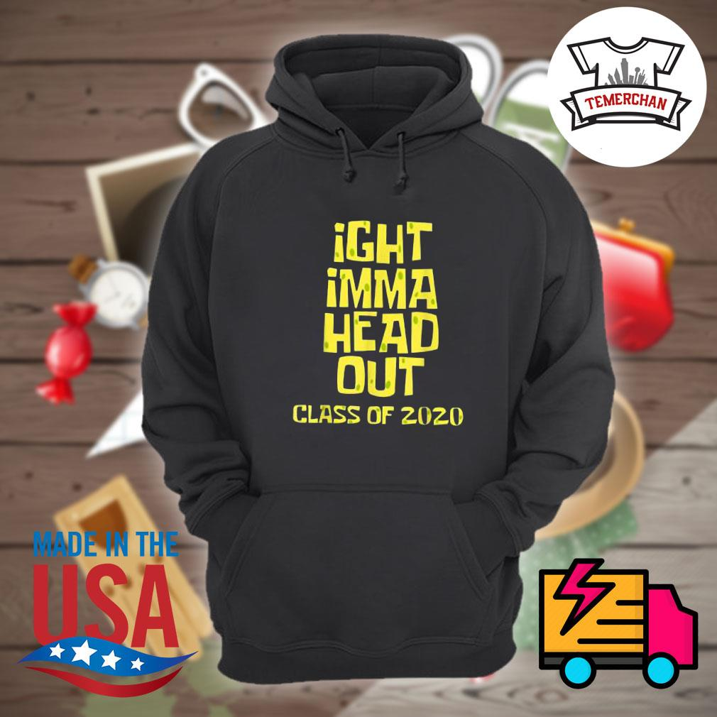 Ight imma head out class of 2020 s Hoodie