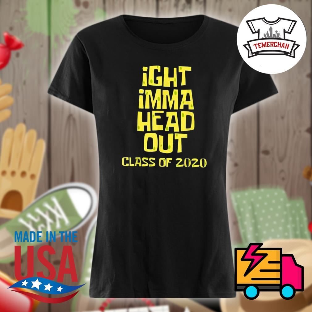 Ight imma head out class of 2020 s Ladies t-shirt
