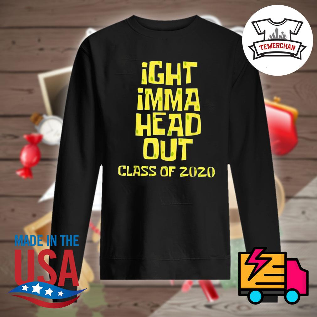 Ight imma head out class of 2020 s Sweater