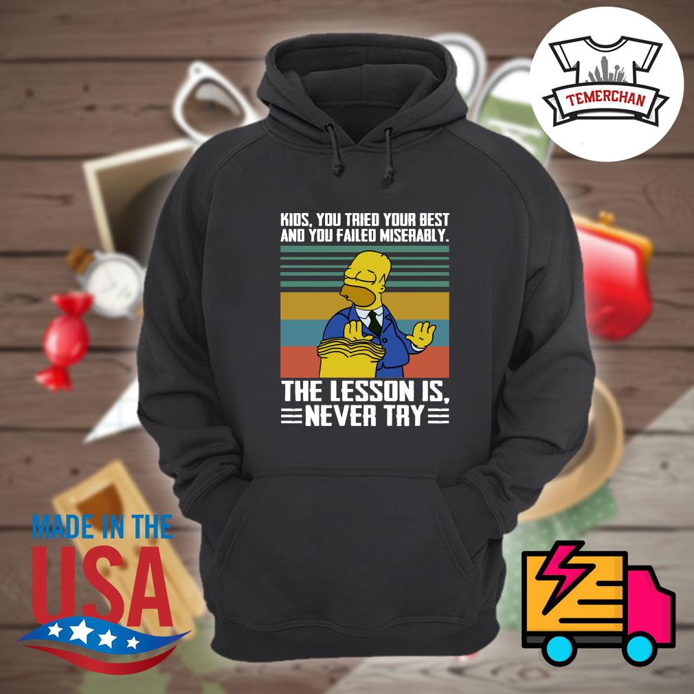 Kids you tried your best and you failed miserably the lesson is never try s Hoodie