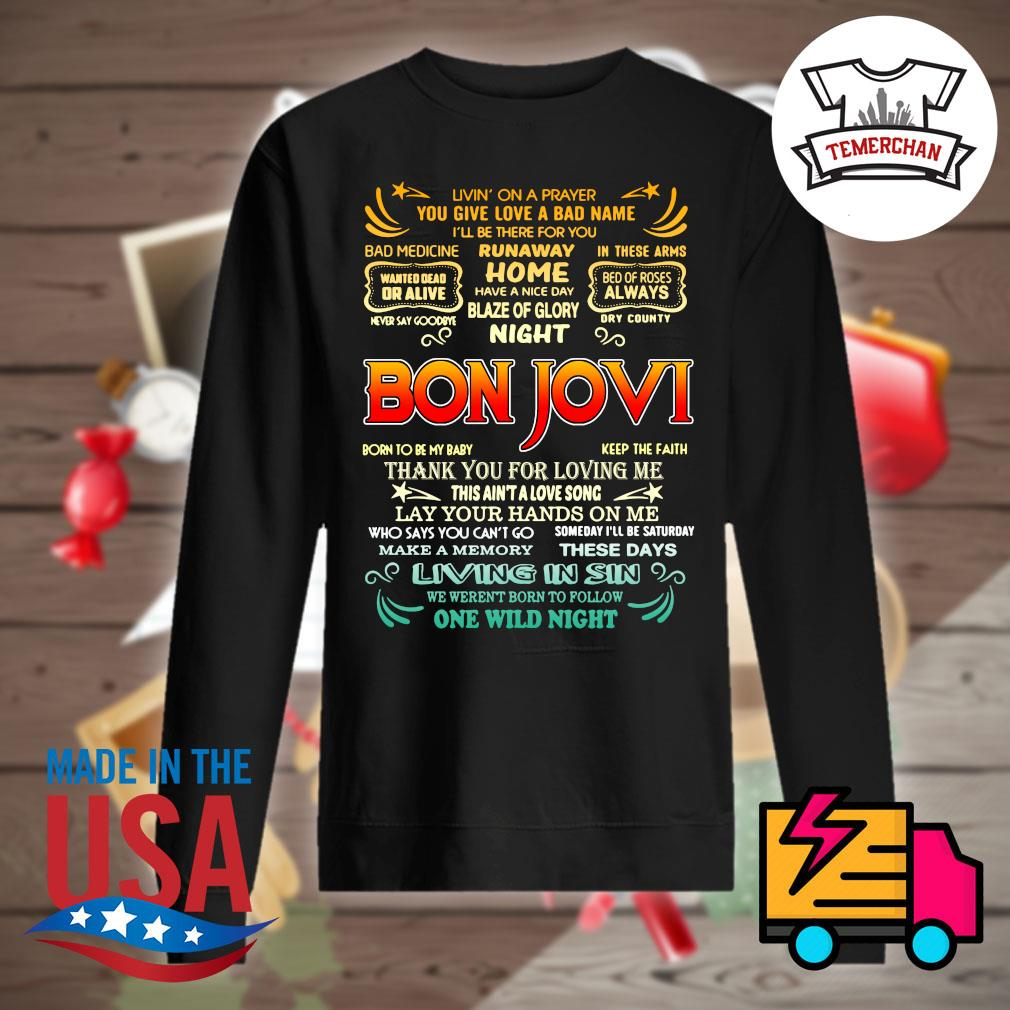 Livin' on a prayer you give love a bad name I'll be there for you runaway home have a nice day blaze of glory night Bon Jovi s Sweater