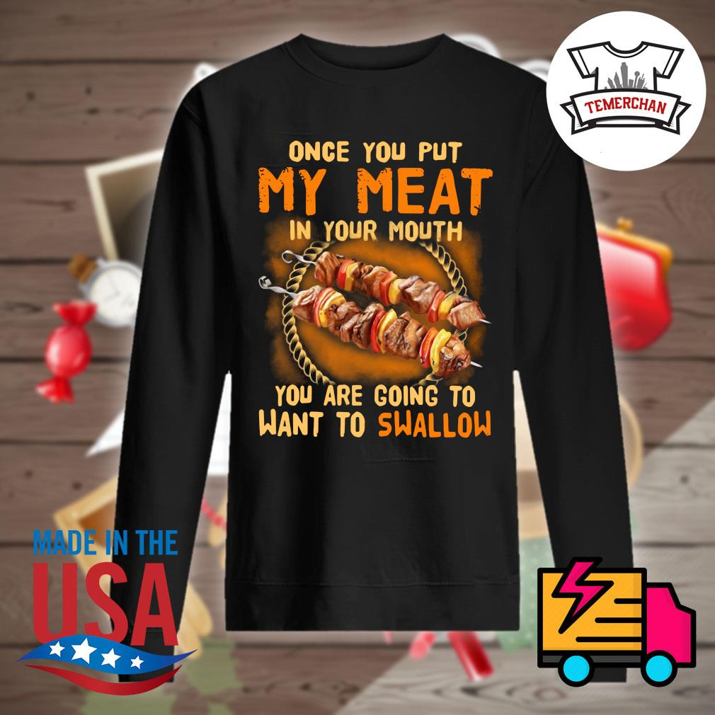 Once you put my meat in your mouth you are going to want to swallow s Sweater
