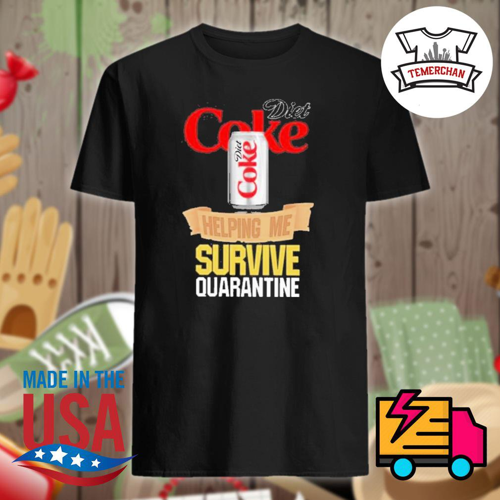 Diet Coke helping me survive quarantine shirt