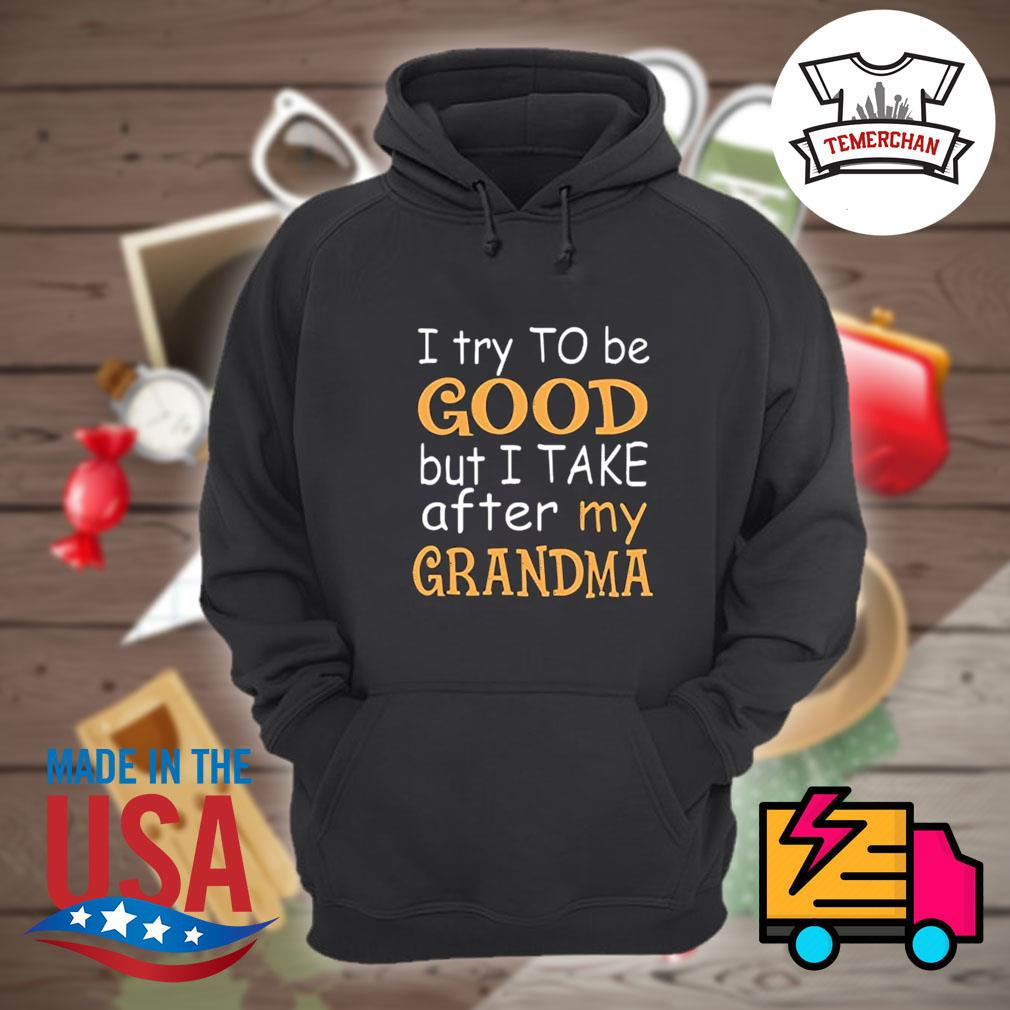 I try to be good but I take after my grandma s Hoodie