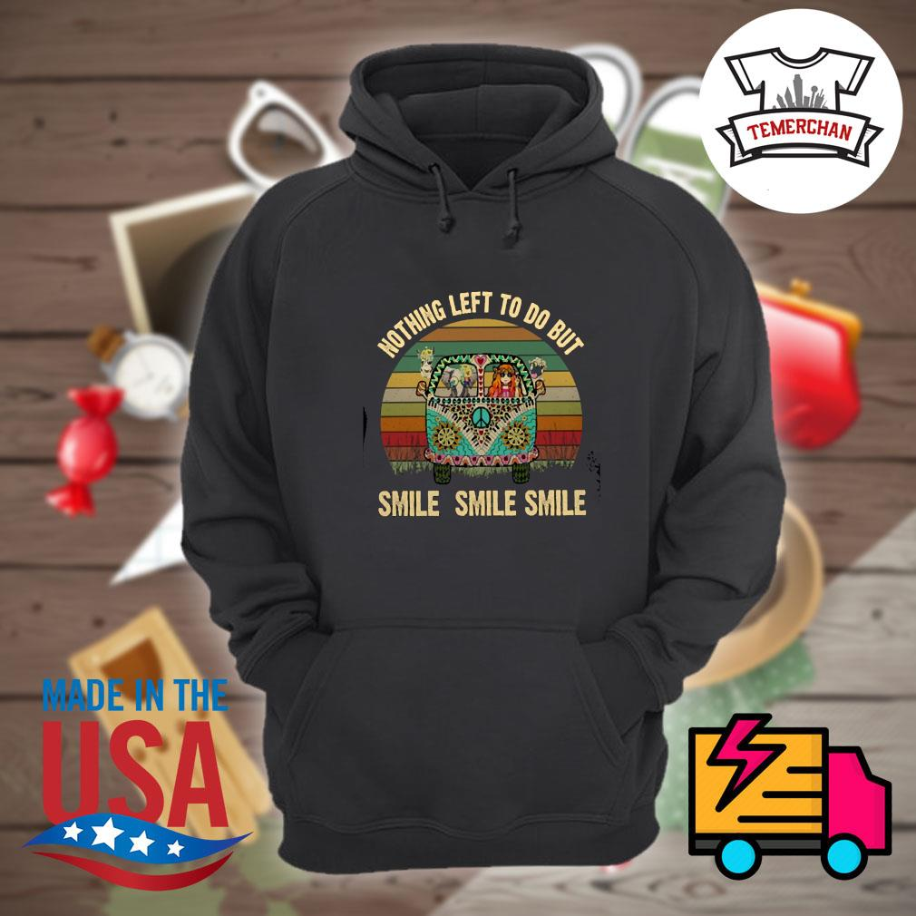 Nothing left to do but smile smile s Hoodie