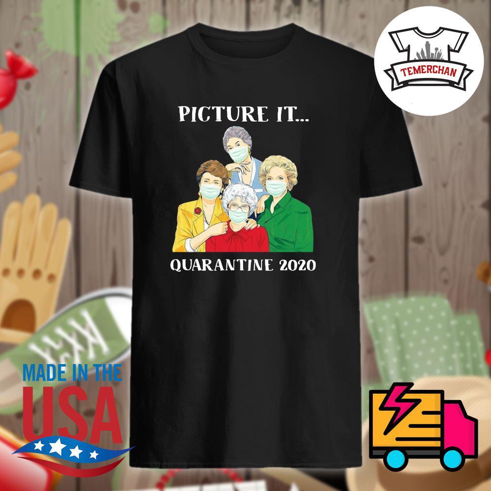 Golden girls picture it quarantine 2020 shirt