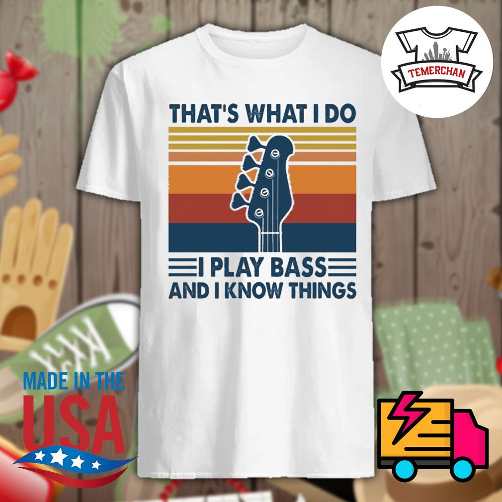 Guitar That's what I do I play bass and I know things vintage shirt