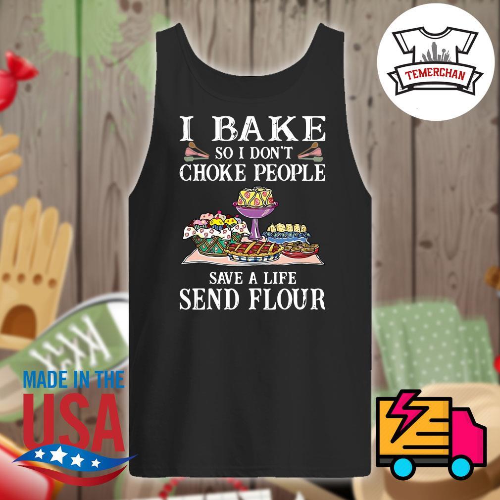 I bake so I don't choke people save a life send flour s Tank-top