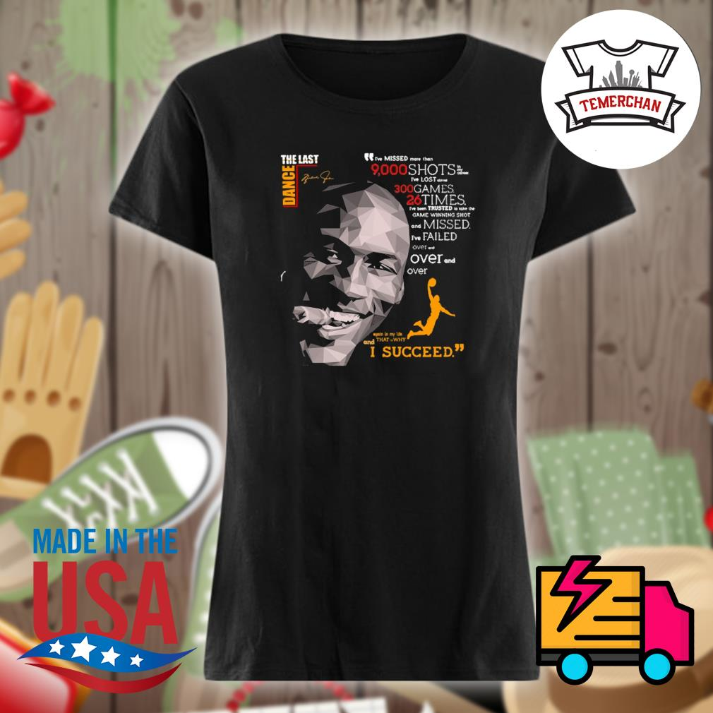 Michael Jordant the last dance 9000 shits 300 games 26 times I succeed s Ladies t-shirt