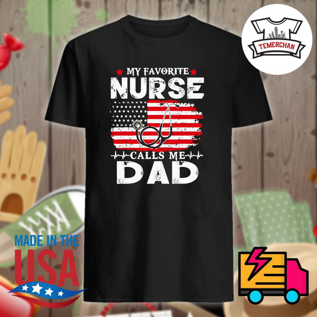 My favorite nurse calls me dad shirt