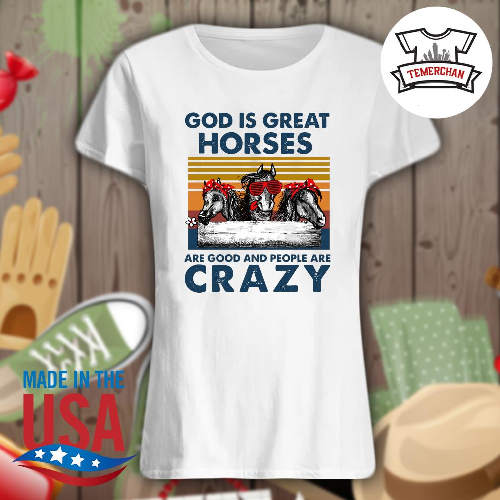 God is great horses are good and people are crazy s Ladies t-shirt