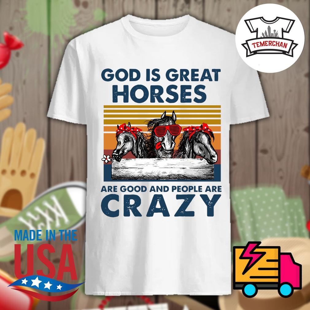 God is great horses are good and people are crazy shirt