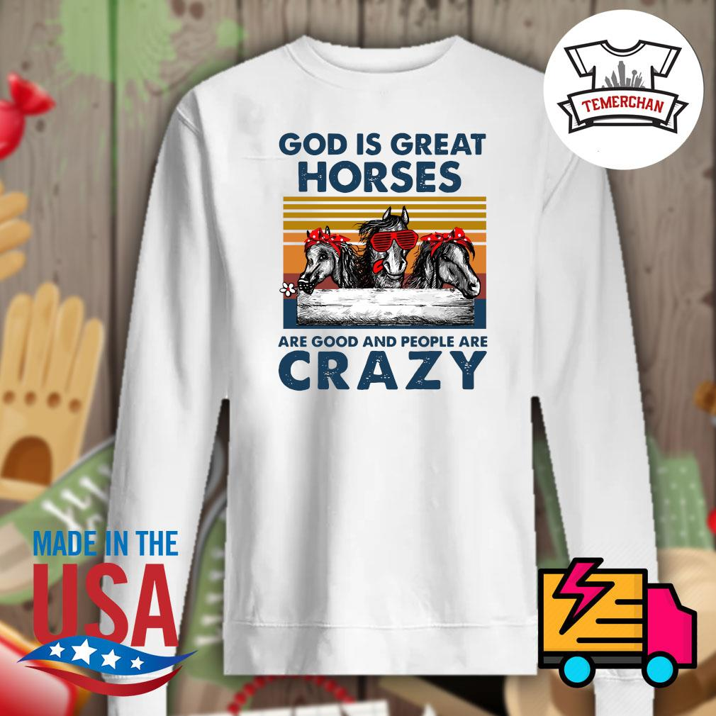 God is great horses are good and people are crazy s Sweater