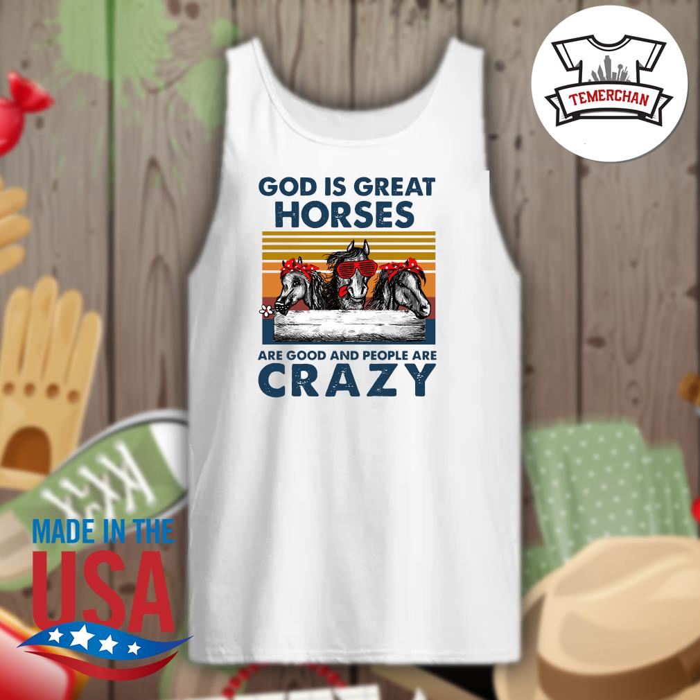 God is great horses are good and people are crazy s Tank-top