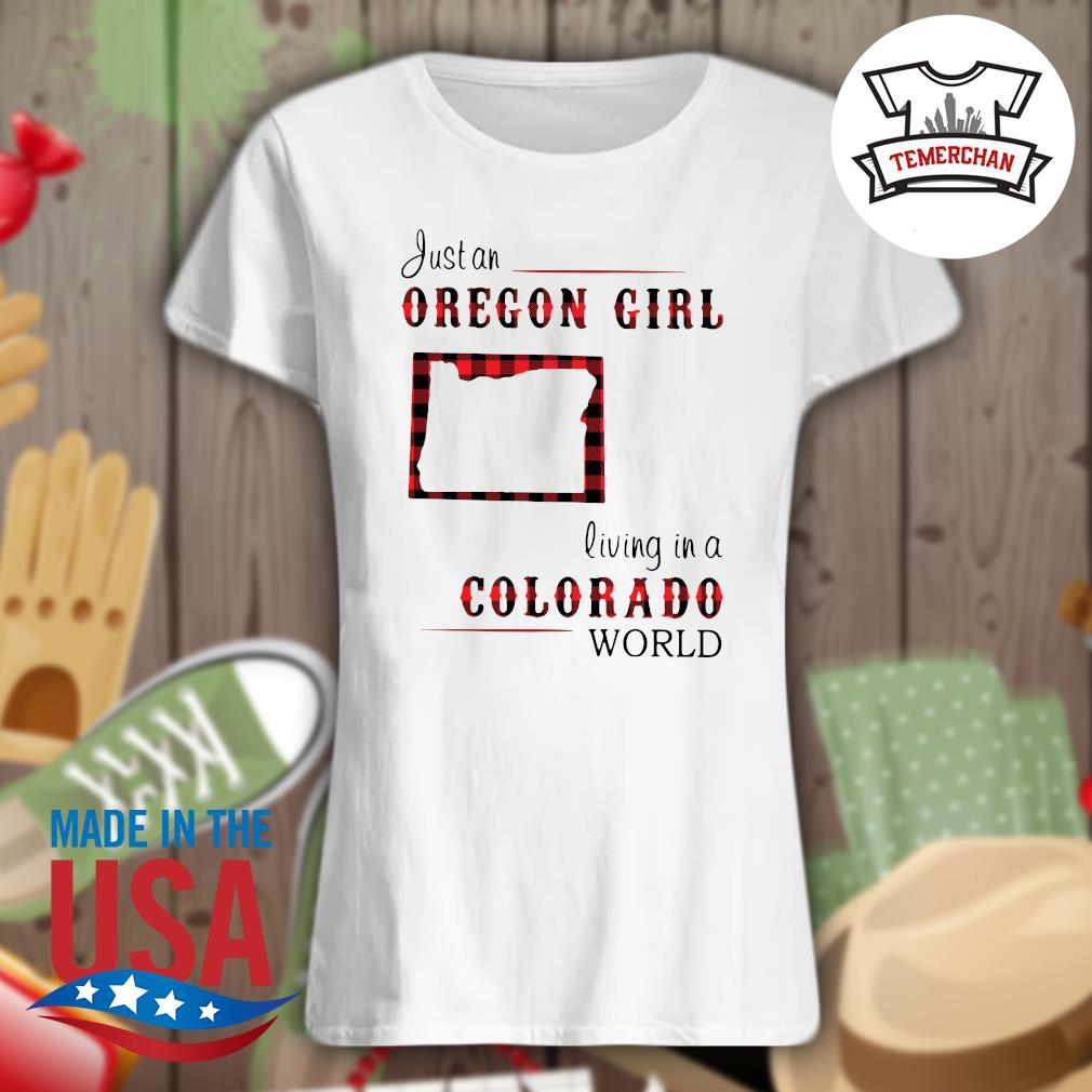 Just an oregon girl living in a colorado world s Ladies t-shirt