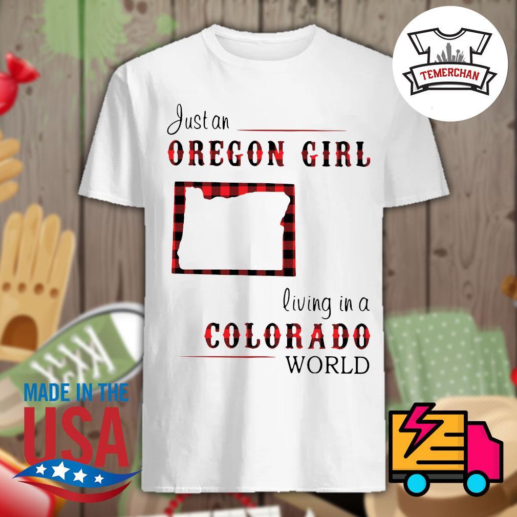 Just an oregon girl living in a colorado world shirt