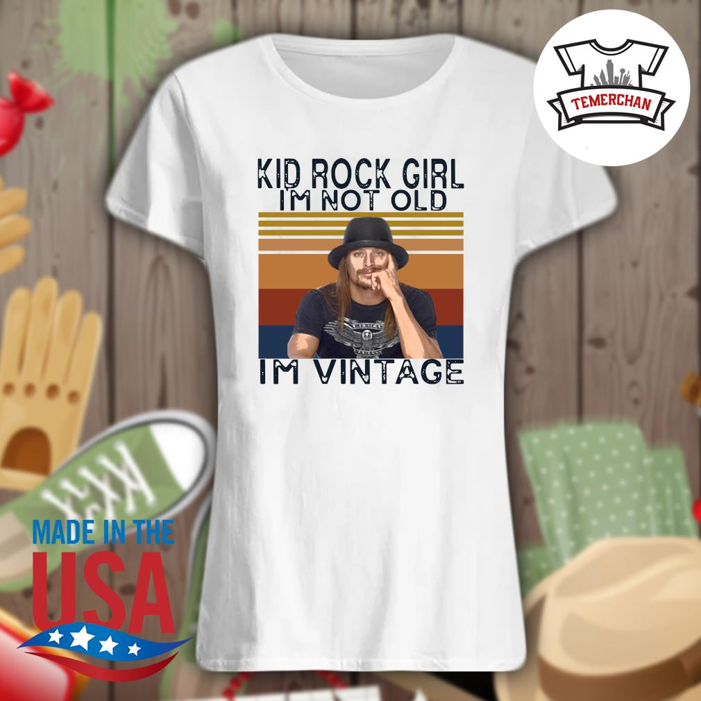 Kid rock girl I'm not old I'm vintage s Ladies t-shirt
