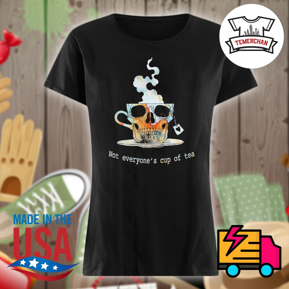 Skull not everyone's cup of tea s Ladies t-shirt