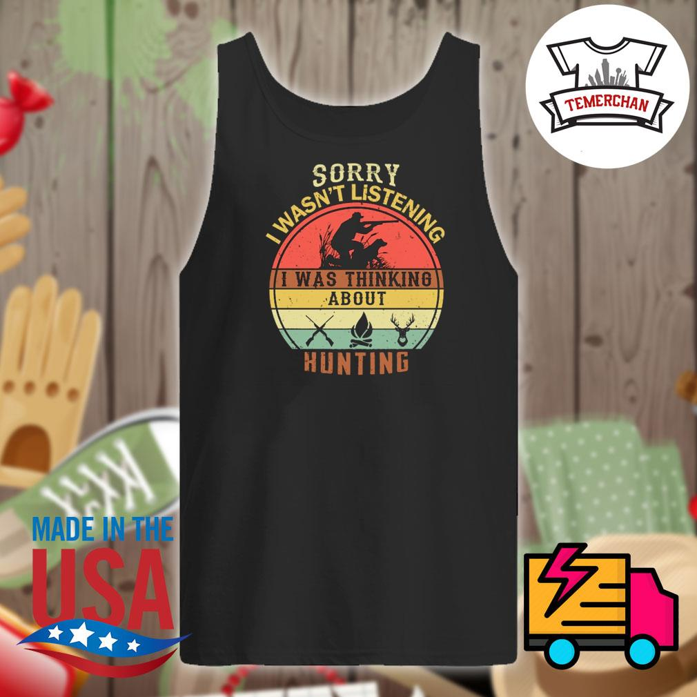 Sorry I wasn't listening I was thinking about hunting s Tank-top