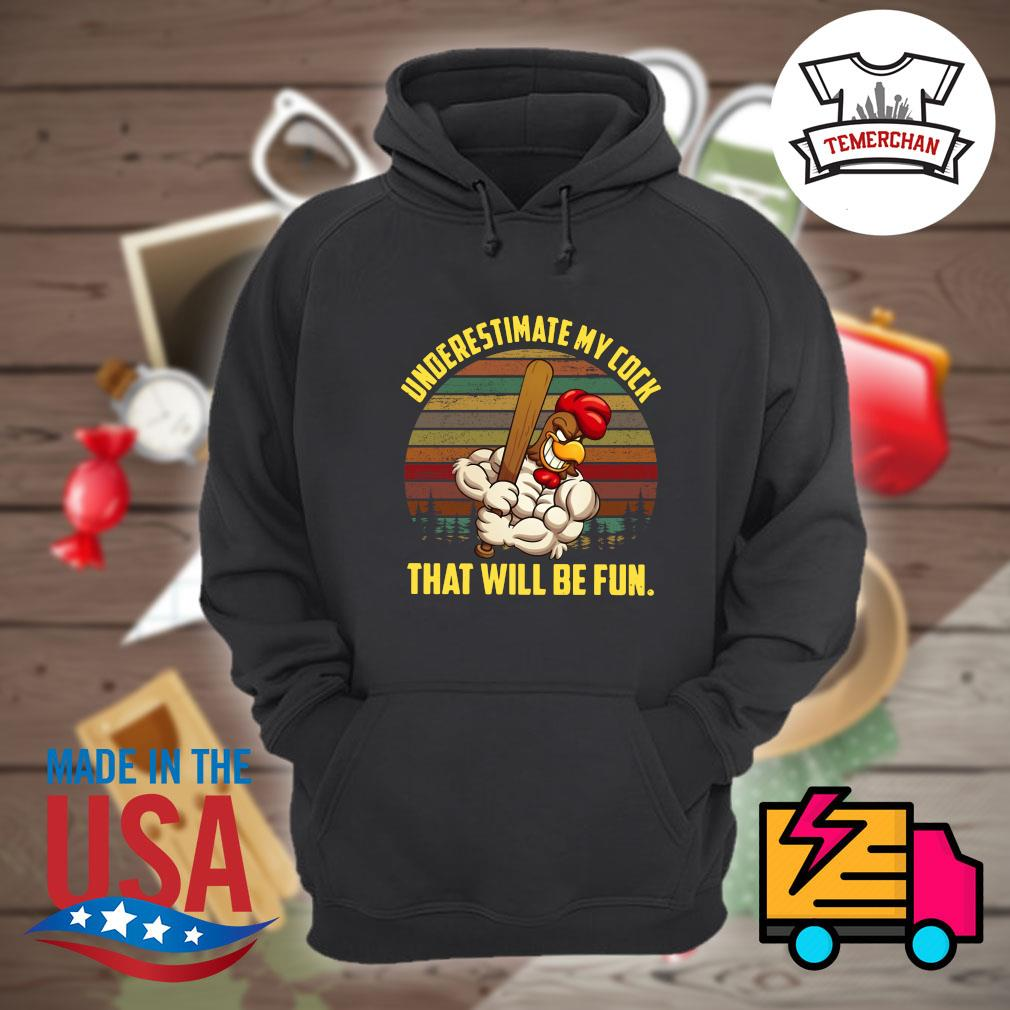 Underestimate my cock that will be fun vintage s Hoodie