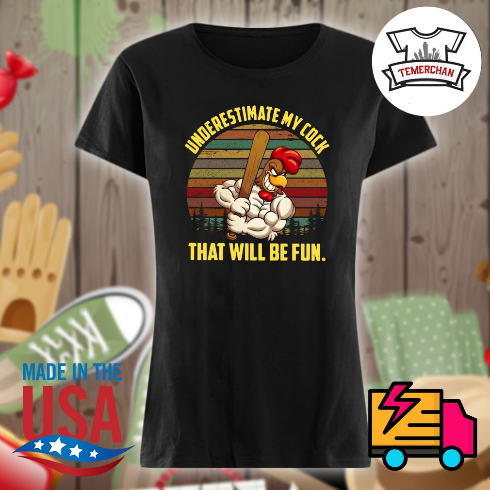Underestimate my cock that will be fun vintage s Ladies t-shirt