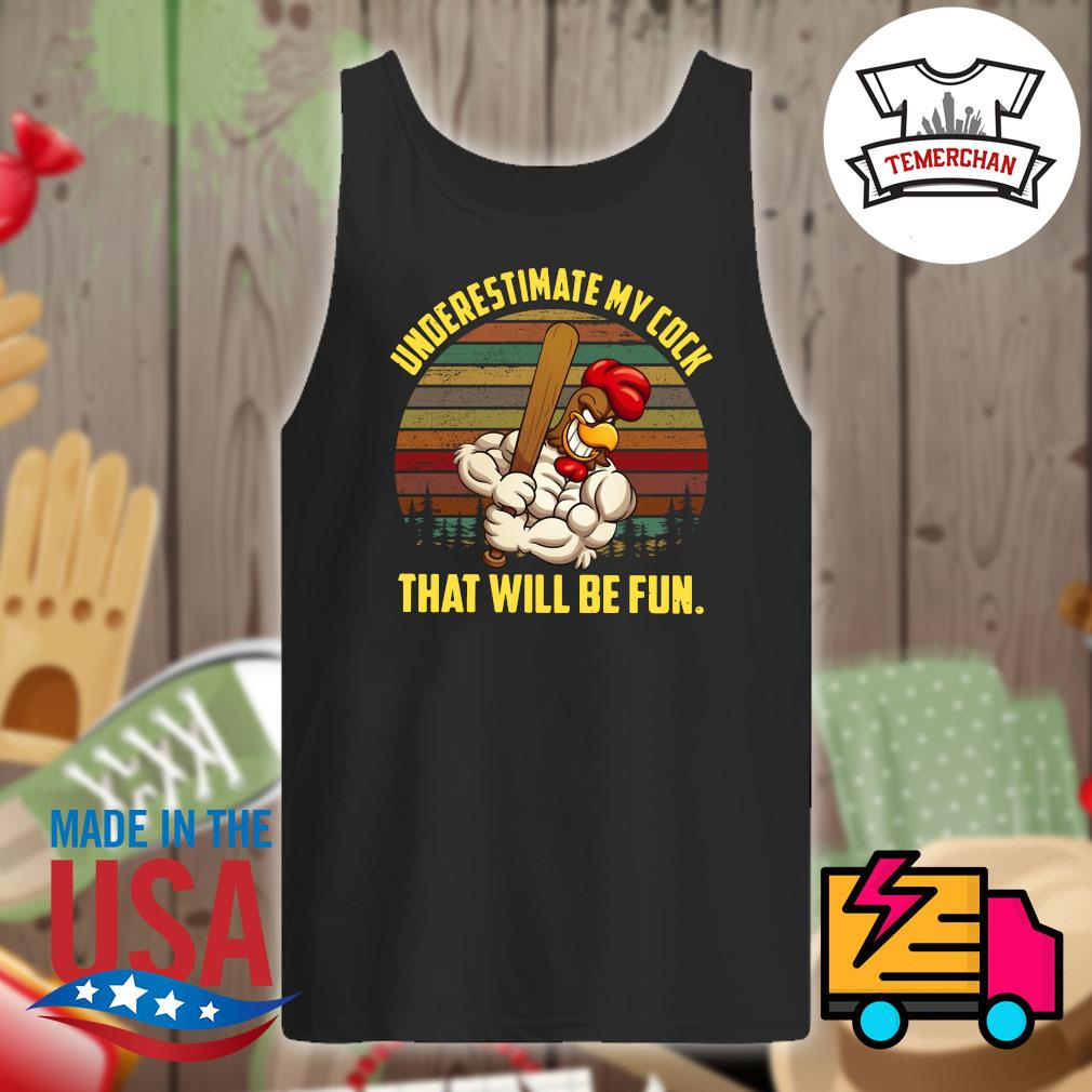Underestimate my cock that will be fun vintage s Tank-top