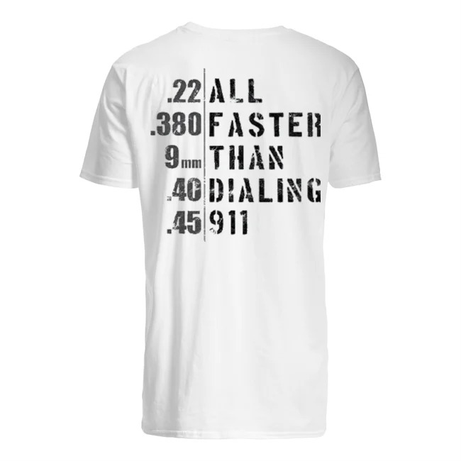 22 380 9mm 40 45 all faster than dialing 911 Guys t-shirt
