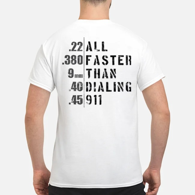 22 380 9mm 40 45 all faster than dialing 911 shirt