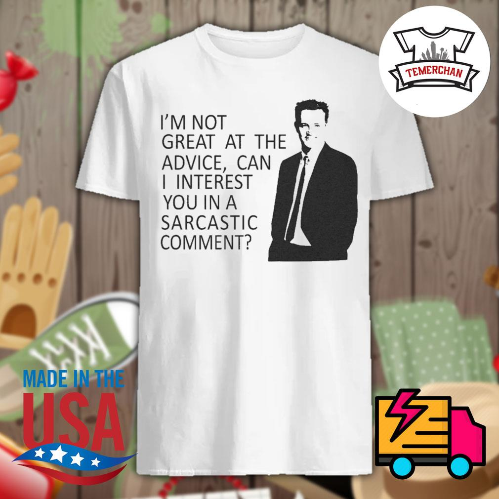Friends TV Show I'm not great at the advice can I interest you in a sarcastic comment shirt