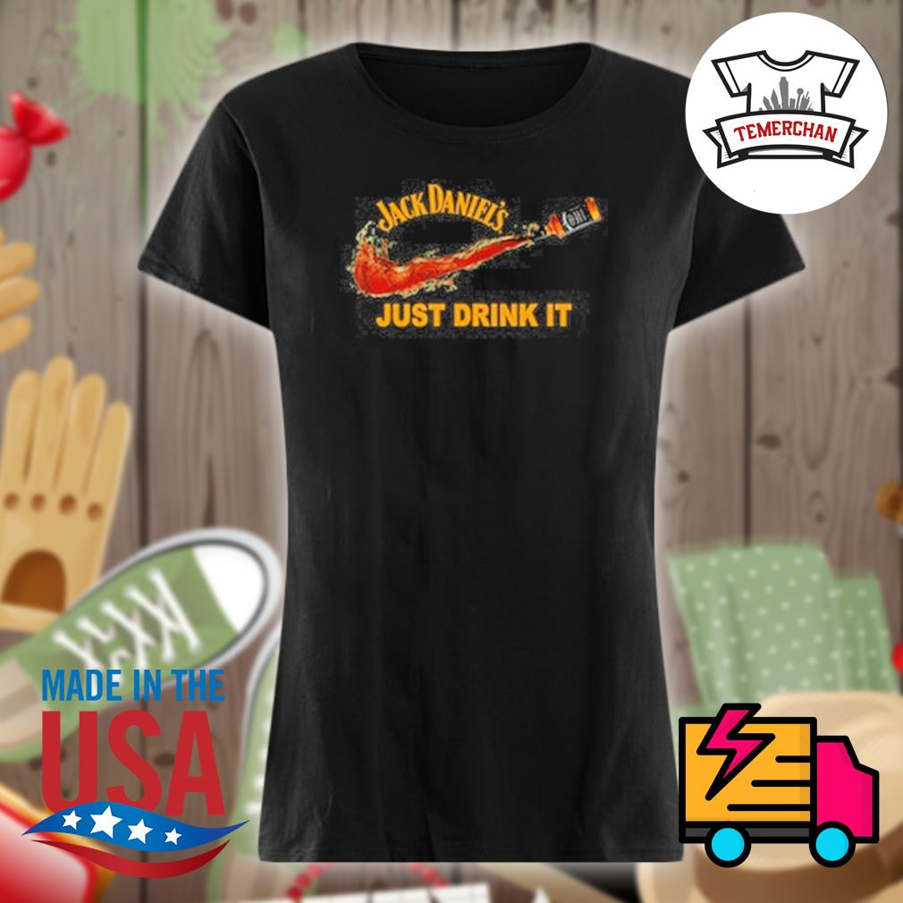Jack Daniel's just drink it s Ladies t-shirt