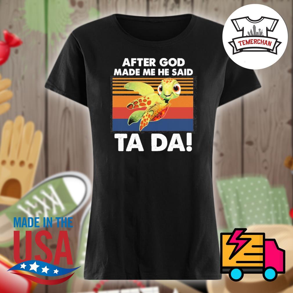 Turtle After God made me he said Ta Da vintage s Ladies t-shirt
