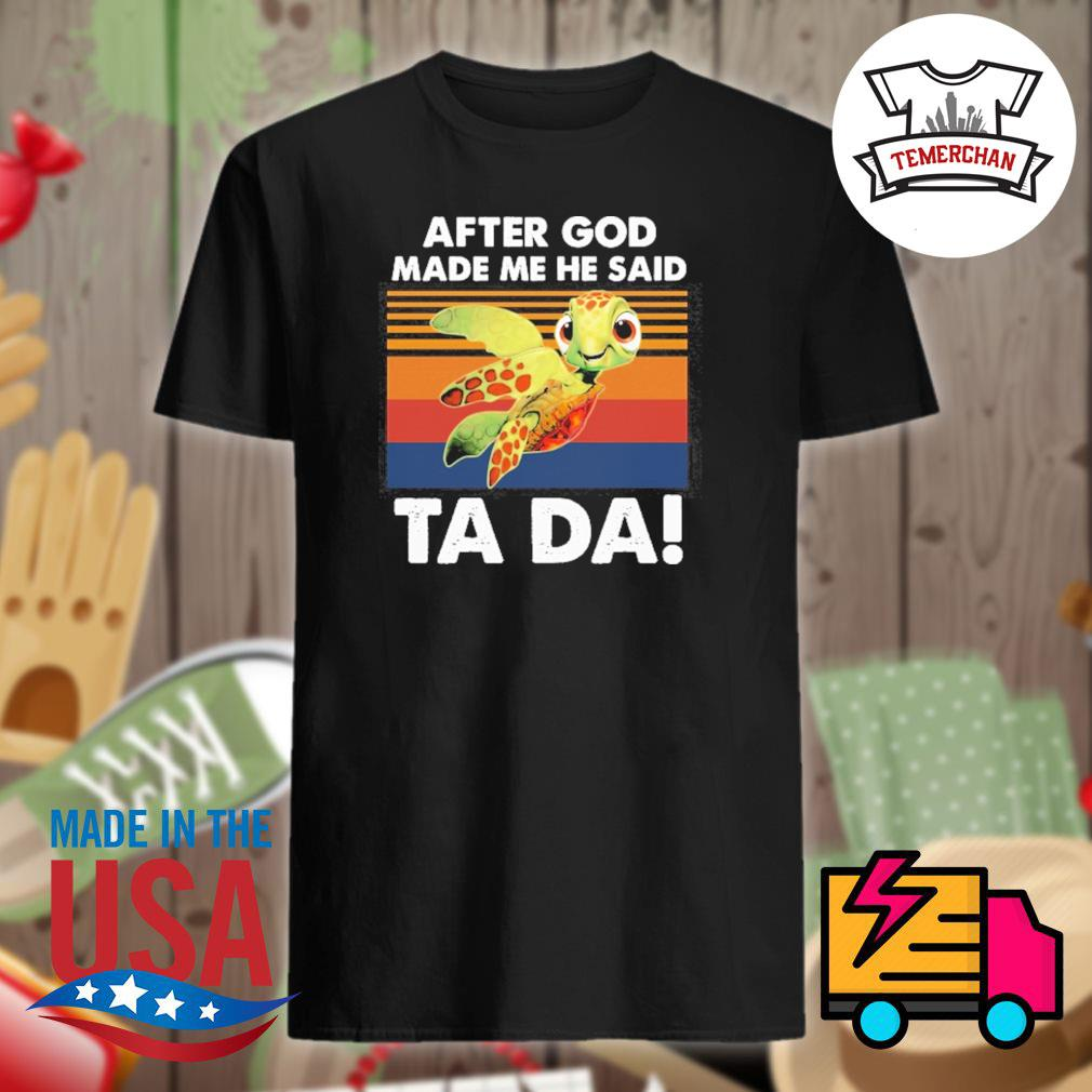 Turtle After God made me he said Ta Da vintage shirt