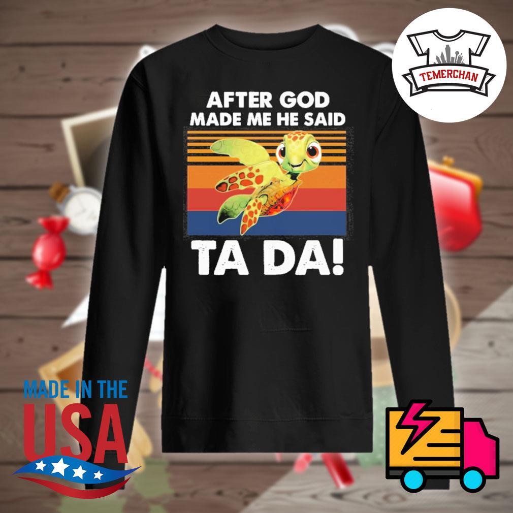 Turtle After God made me he said Ta Da vintage s Sweater