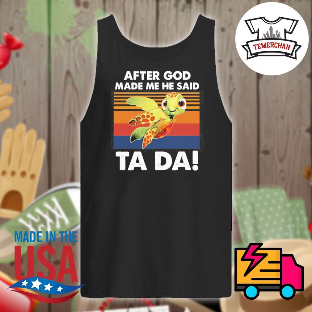 Turtle After God made me he said Ta Da vintage s Tank-top
