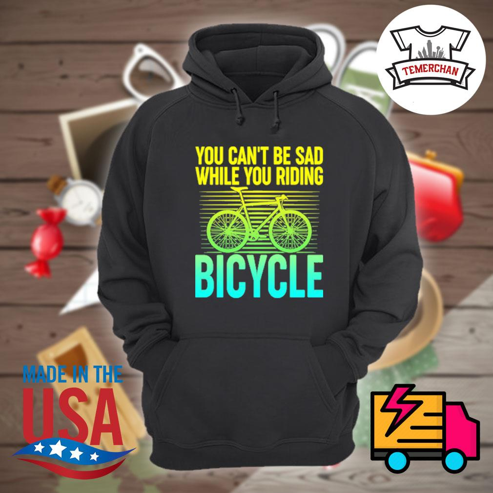 You can't be sad while you riding bicycle s Hoodie