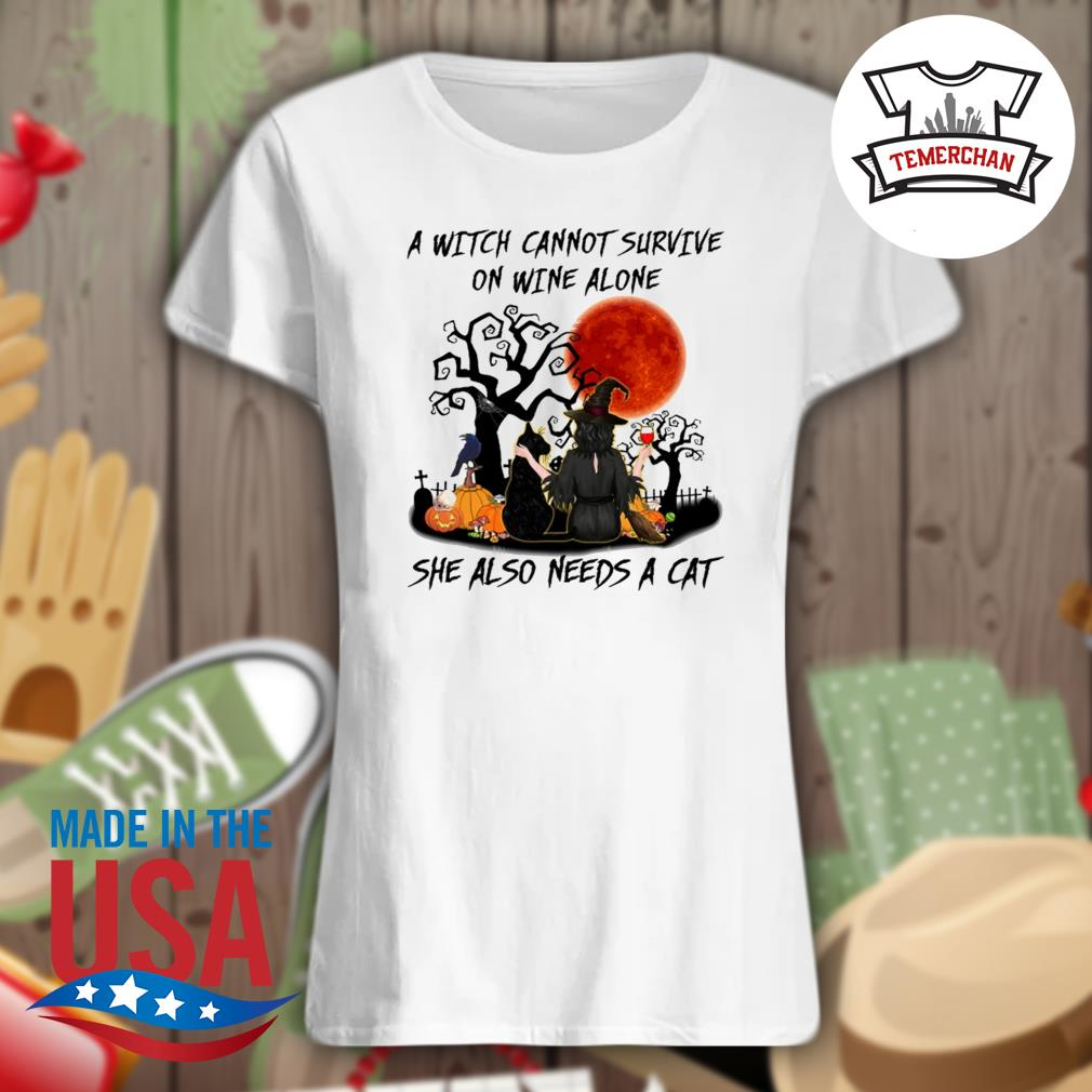 A Witch cannot survive on wine alone she also needs a cat Halloween s Ladies t-shirt