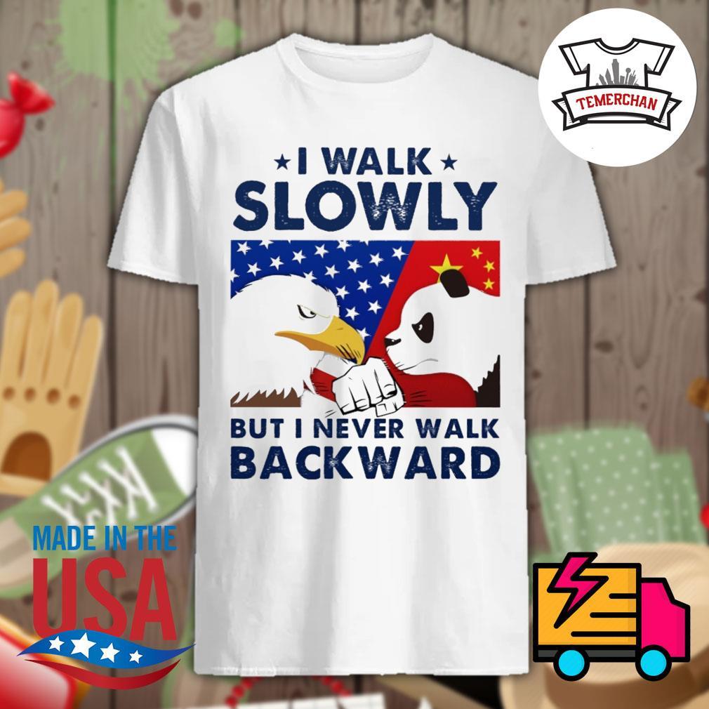 China vs US I walk slowly but I never walk backward shirt