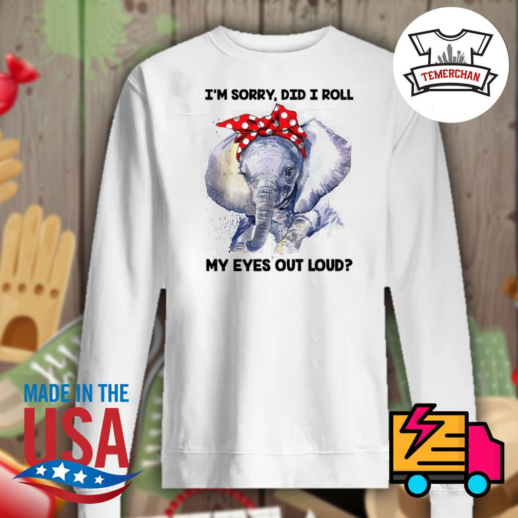 Elephant I'm sorry did I roll my eyes out loud s Sweater