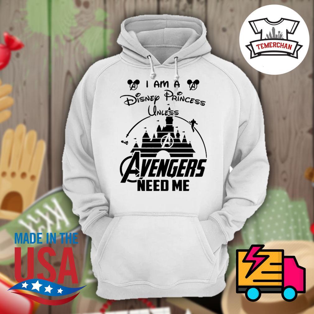 I am a Disney Princess unless Avengers need me s Hoodie