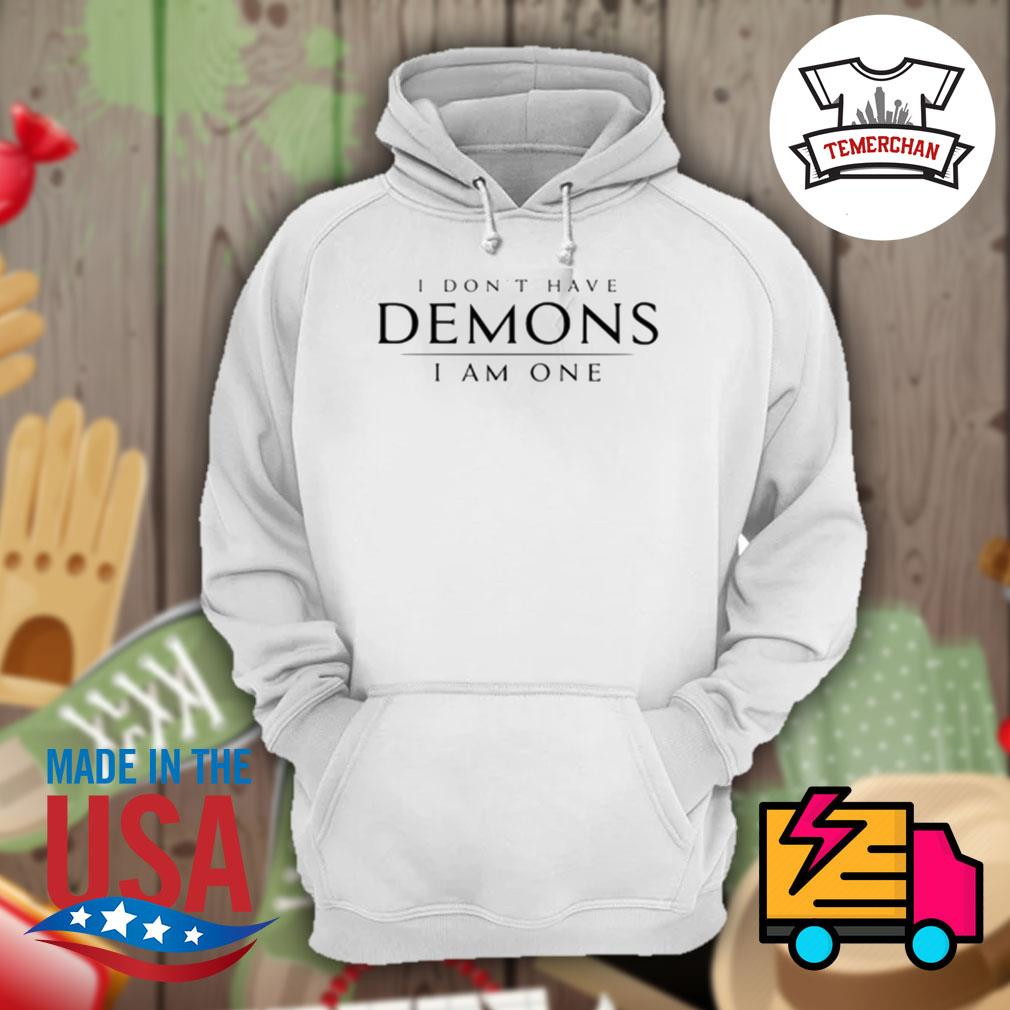 I don't have Demons I am one s Hoodie